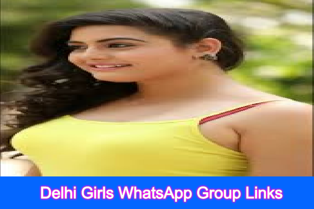 Delhi Girls WhatsApp Group Links 2020 | WhatsApp Group Links Delhi Girls |