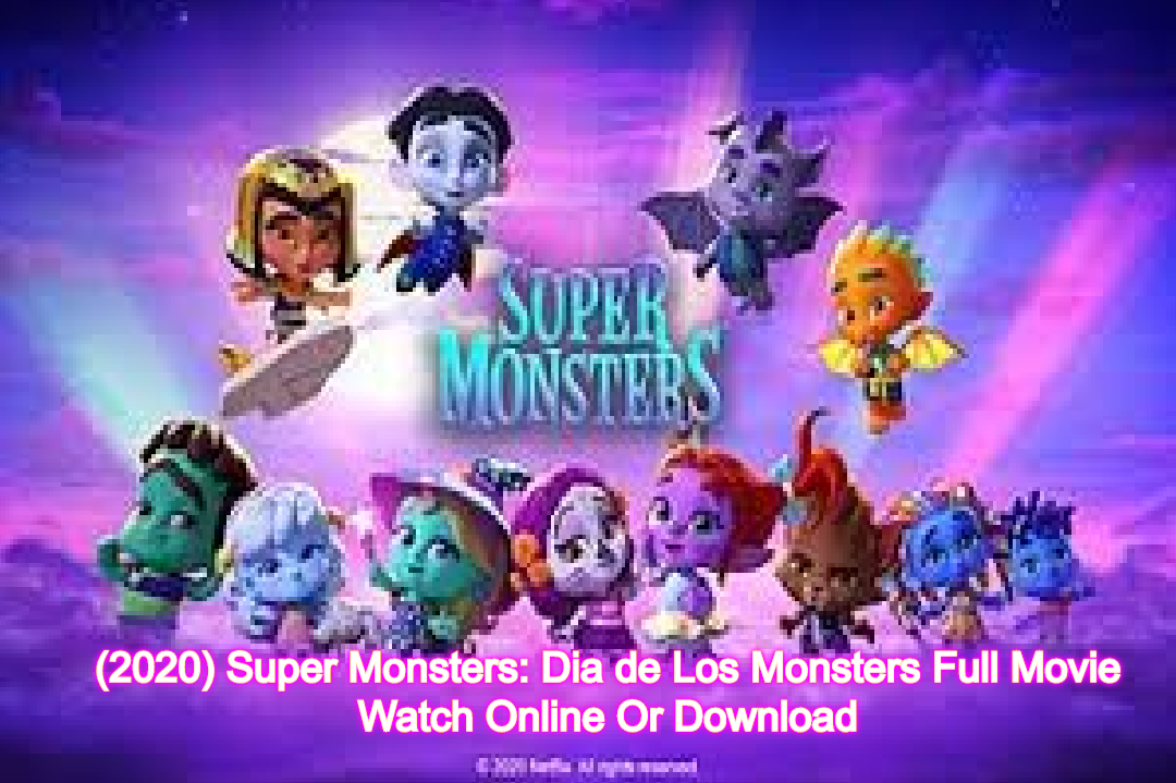 2020 Super Monsters Dia De Los Monsters Full Movie Watch Online Or Download Available On Netflix Tech Kashif
