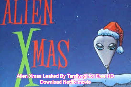 Alien Xmas Leaked By Tamilyogi for Free HD Download Netflix movie