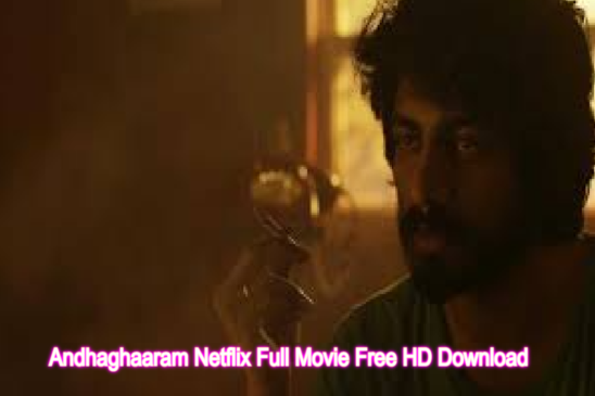 Andhaghaaram Netflix Full Movie Leaked Online by For Free HD Download