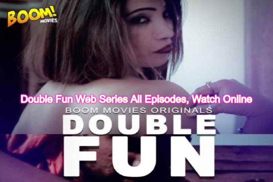 Double Fun Web Series (2020) Boom Movies: Cast, All Episodes, Watch Online