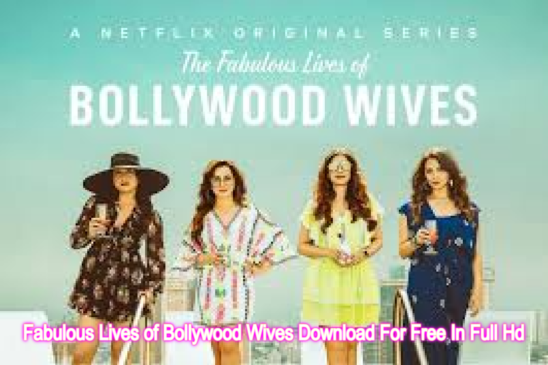 Fabulous Lives of Bollywood Wives Download For Free In Full Hd