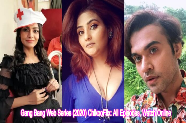 Gang Bang Web Series (2020) ChikooFlix: Cast, All Episodes, Watch Online