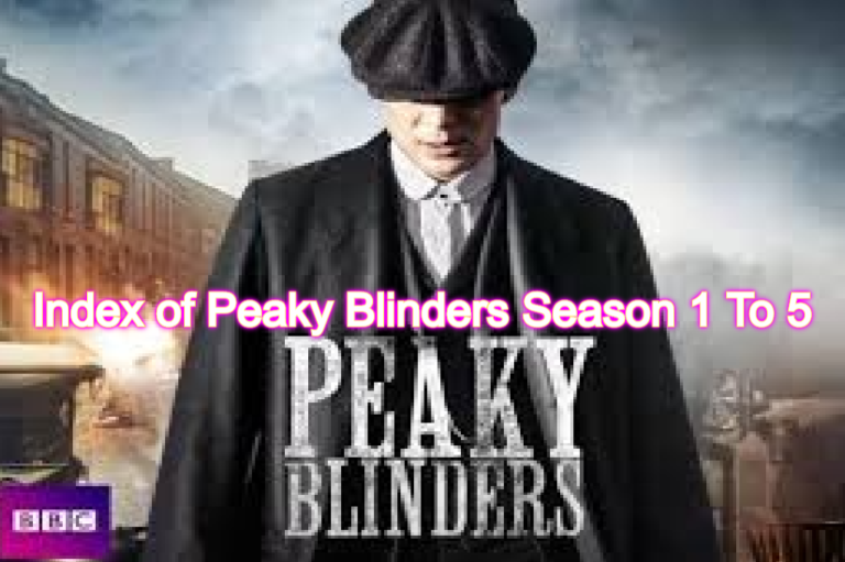 Index of Peaky Blinders Season 1 To 5 (With Cast & All Seasons Recap)