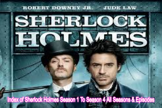 Index of Sherlock Holmes Season 1 To Season 4 (With Cast, All Seasons & Episodes Overview)