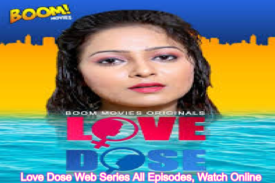 Love Dose Web Series (2020) Boom Movies: Cast, All Episodes, Watch Online